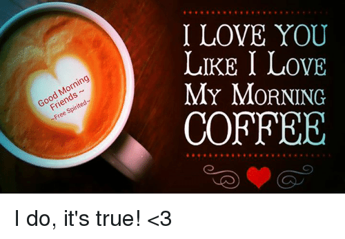 I Love You Likei Love My Morning Coffee Good Morning Friends Free