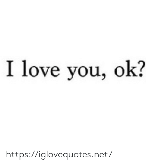 I Love You: I love you, ok? https://iglovequotes.net/