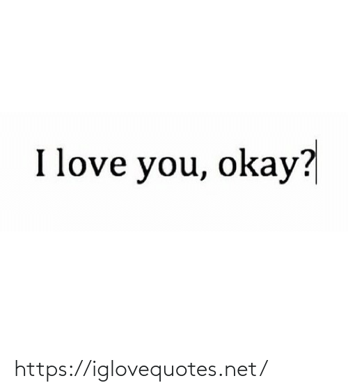You Okay: I love you, okay? https://iglovequotes.net/