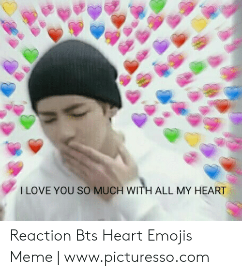 Bts Heart: I LOVE YOU SO MUCH WITH ALL MY HEART Reaction Bts Heart Emojis Meme | www.picturesso.com