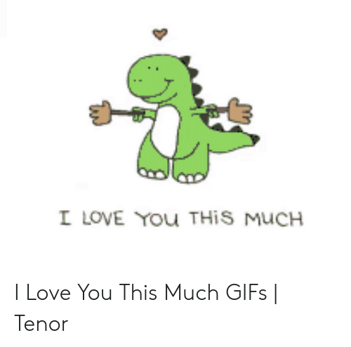 Love, I Love You, and Gifs: I LOVE YOu THIS MUCH I Love You This Much GIFs | Tenor
