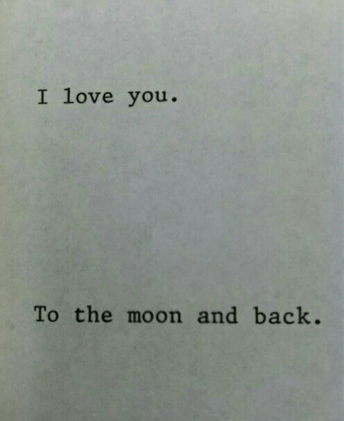 Love, I Love You, and Moon: I love you.  To the moon and back.
