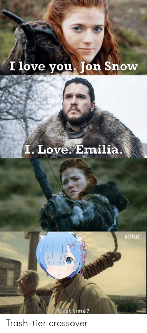 Anime, Love, and Netflix: I love you. Ton Snow  T. Love Emilia.  NETFLIX  First time? Trash-tier crossover