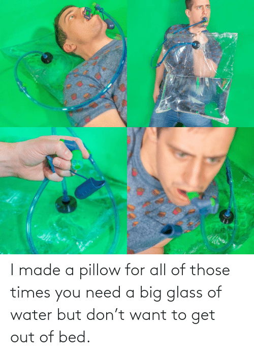 glass: I made a pillow for all of those times you need a big glass of water but don't want to get out of bed.