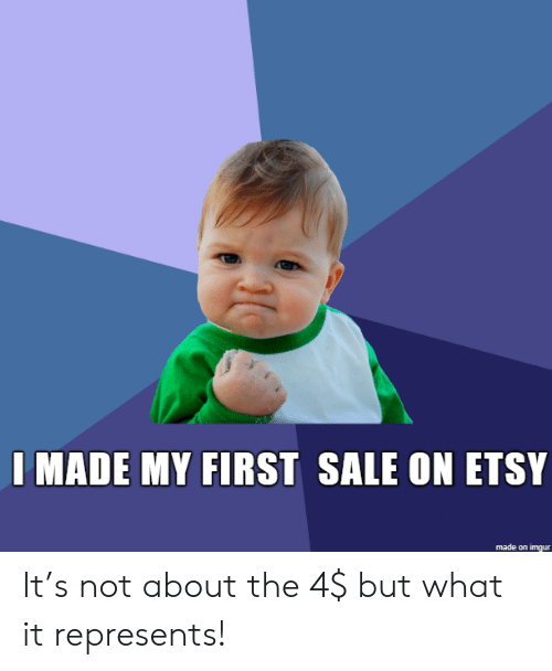 Etsy: I MADE MY FIRST SALE ON ETSY  made on imgur It's not about the 4$ but what it represents!