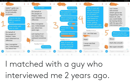Guy Who: I matched with a guy who interviewed me 2 years ago.