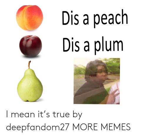 Mean: I mean it's true by deepfandom27 MORE MEMES