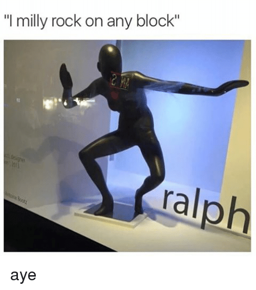 """Funny, Memes, and Milly Rock: """"I milly rock on any block""""  ralph aye"""