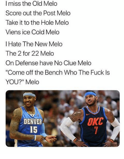 """Come Off The Bench: I miss the Old Melo  Score out the Post Melo  Take it to the Hole Melo  Viens ice Cold Melo  I Hate The New Melo  The 2 for 22 Melo  On Defense have No Clue Melo  """"Come off the Bench Who The Fuck Is  YOU?"""" Melo  OKC  DENVER  15"""