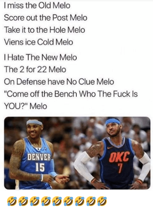 """Come Off The Bench: I miss the Old Melo  Score out the Post Melo  Take it to the Hole Melo  Viens ice Cold Melo  Hate The New Melo  The 2 for 22 Melo  On Defense have No Clue Melo  """"Come off the Bench Who The Fuck Is  YOU?""""Melo  DENVER  15  OKC 🤣🤣🤣🤣🤣🤣🤣🤣🤣"""