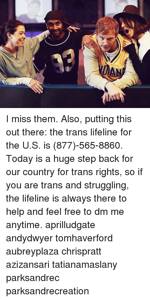 Memes, Free, and Help: I miss them. Also, putting this out there: the trans lifeline for the U.S. is (877)-565-8860. Today is a huge step back for our country for trans rights, so if you are trans and struggling, the lifeline is always there to help and feel free to dm me anytime. aprilludgate andydwyer tomhaverford aubreyplaza chrispratt azizansari tatianamaslany parksandrec parksandrecreation