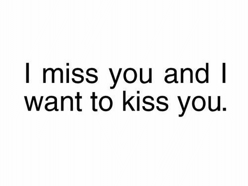 Kiss, You, and Miss: I miss you and l  want to kiss you.