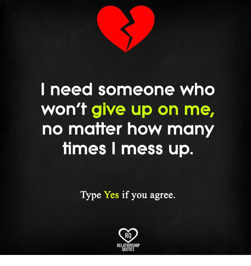 I Need Someone Who Won\'t Give Up on Me No Matter How Many ...