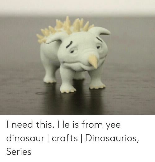 Yee Dinosaur: I need this. He is from yee dinosaur | crafts | Dinosaurios, Series