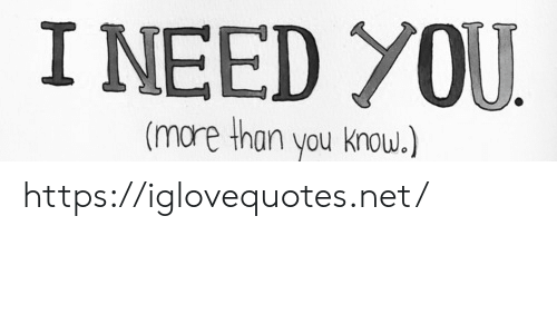 Mare: I NEED YOU  (mare than you know.) https://iglovequotes.net/