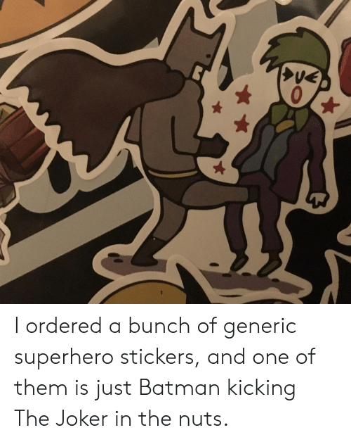 Batman, Joker, and Superhero: I ordered a bunch of generic superhero stickers, and one of them is just Batman kicking The Joker in the nuts.