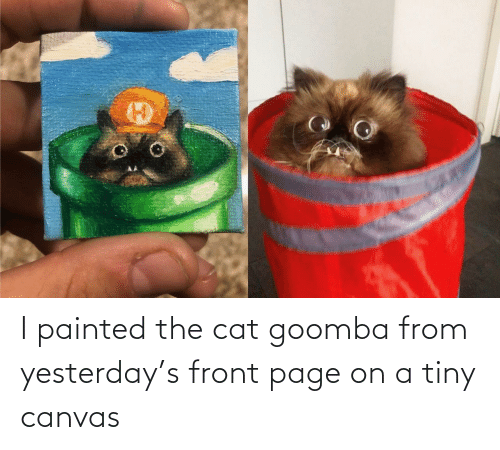 yesterday: I painted the cat goomba from yesterday's front page on a tiny canvas
