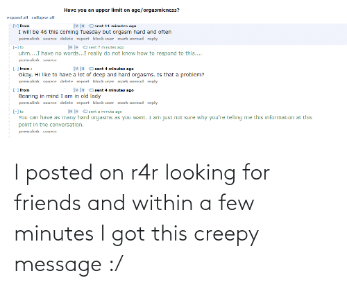 Creepy: I posted on r4r looking for friends and within a few minutes I got this creepy message :/