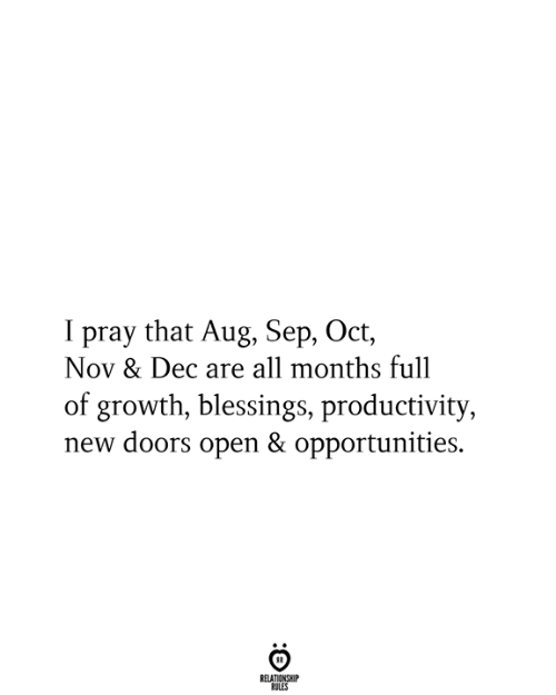 Blessings, Doors, and Nov: I pray that Aug, Sep, Oct,  Nov & Dec are all months full  of growth, blessings, productivity,  new doors open & opportunities.  RELATIONSHIP  RULES