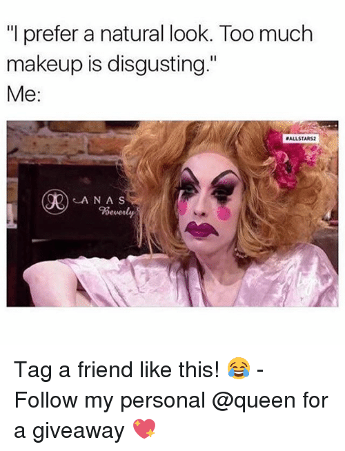 """I Prefered: """"I prefer a natural look. Too much  makeup is disgusting.""""  Me:  ALLSTARS2  A NA S Tag a friend like this! 😂 - Follow my personal @queen for a giveaway 💖"""