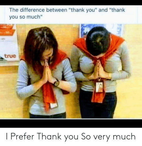 much: I Prefer Thank you So very much