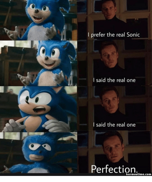Sonic, The Real, and Com: I prefer the real Sonic  I said the real one  I said the real one  9  Perfection.  hurmostime.com