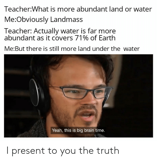 present: I present to you the truth