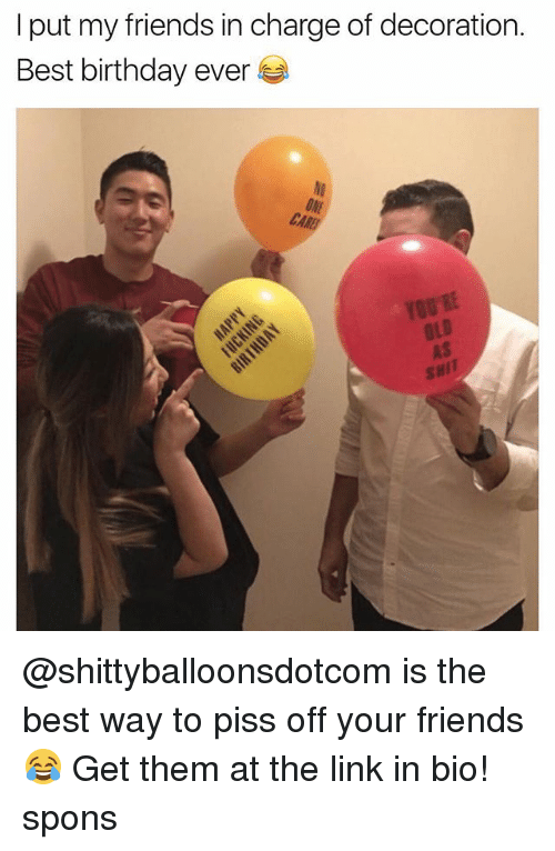 bests: I put my friends in charge of decoration.  Best birthday ever  NI  ONE  CA  OLD  AS  SHIT @shittyballoonsdotcom is the best way to piss off your friends 😂 Get them at the link in bio! spons