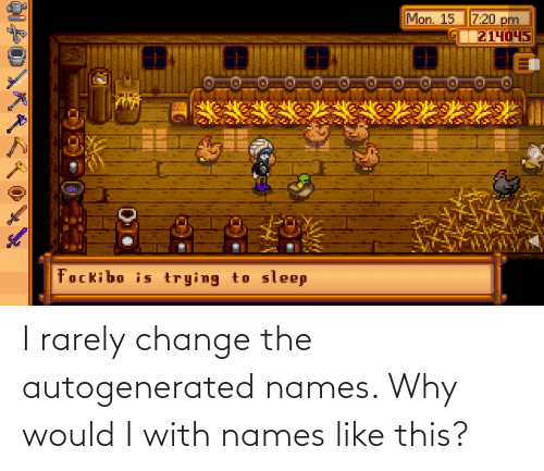 names: I rarely change the autogenerated names. Why would I with names like this?
