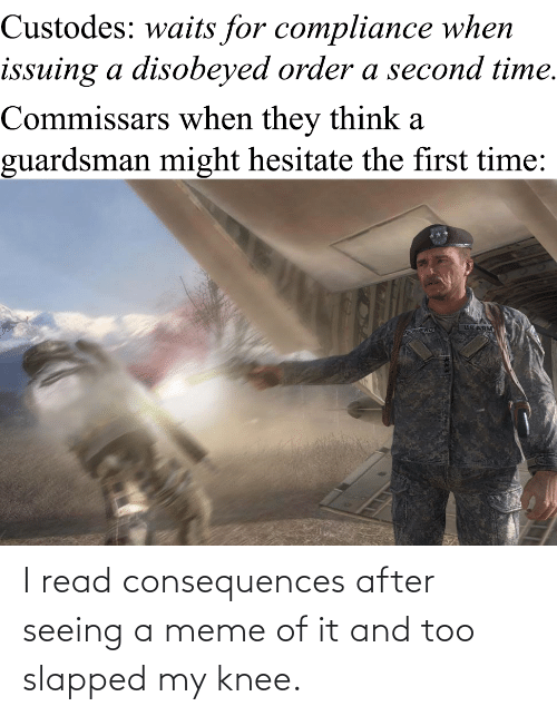 Consequences: I read consequences after seeing a meme of it and too slapped my knee.