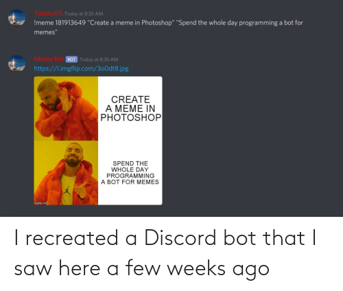 a-few-weeks: I recreated a Discord bot that I saw here a few weeks ago