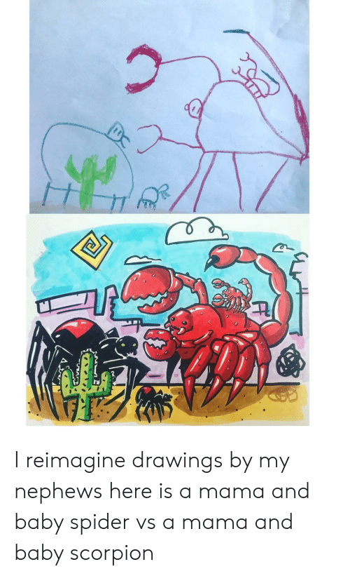 Scorpion: I reimagine drawings by my nephews here is a mama and baby spider vs a mama and baby scorpion