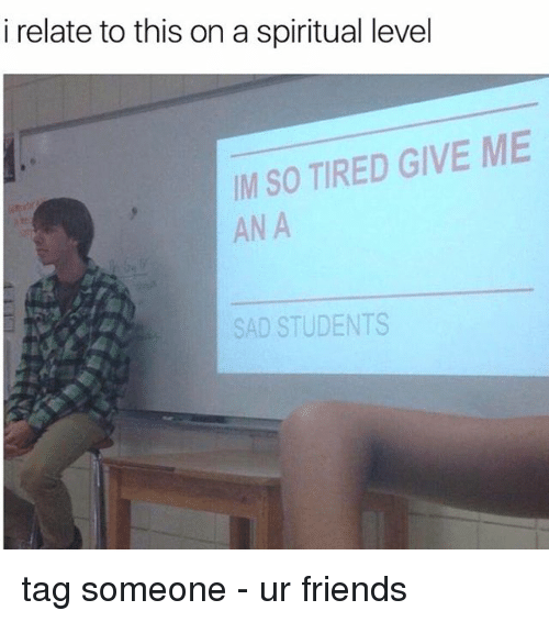 Relaters: i relate to this on a spiritual level  IM SO TIRED GIVE ME  ANA  SAD STUDENTS tag someone - ur friends