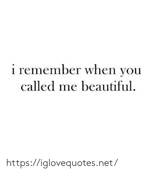 You Called: i remember when you  called me beautiful https://iglovequotes.net/