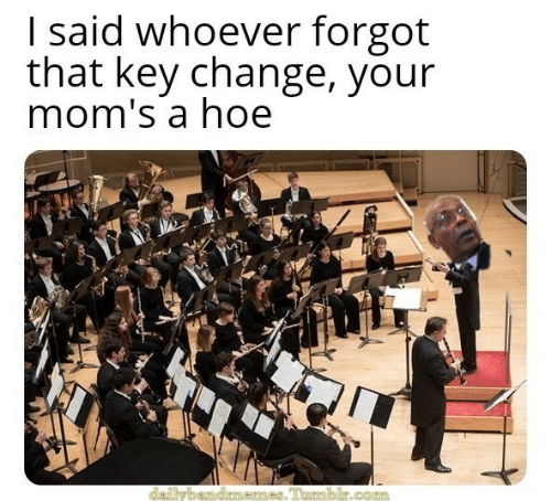 Hoe, Moms, and Change: I said whoever forgot  that key change, your  mom's a hoe  dale  emes. Tumablur