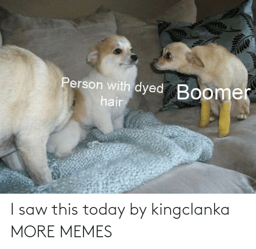 I Saw: I saw this today by kingclanka MORE MEMES