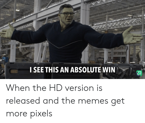 Pixels: I SEE THIS AN ABSOLUTE WIN When the HD version is released and the memes get more pixels