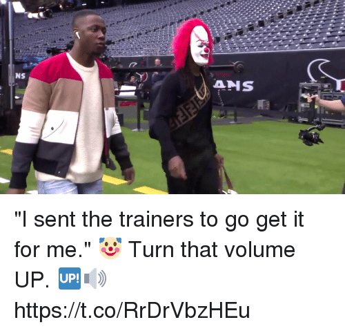 "Volume Up: ""I sent the trainers to go get it for me."" 🤡   Turn that volume UP. 🆙🔊 https://t.co/RrDrVbzHEu"