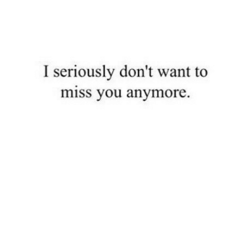 You, Miss, and Miss You: I seriously don't want to  miss you anymore.