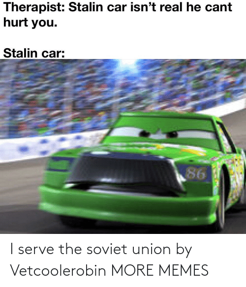Soviet: I serve the soviet union by Vetcoolerobin MORE MEMES