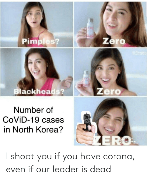 dead: I shoot you if you have corona, even if our leader is dead