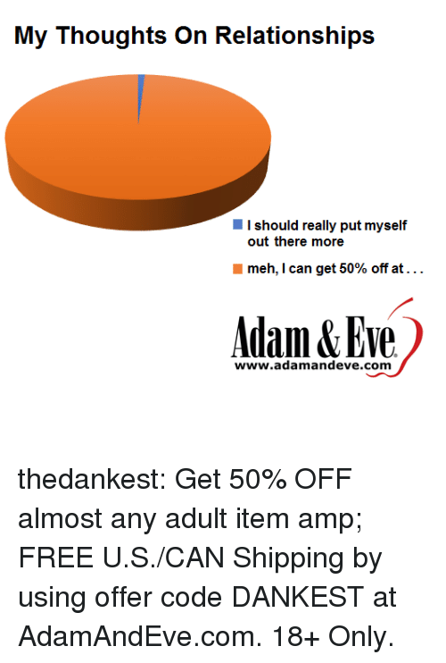 Meh, Tumblr, and Blog: I should really put myself  out there more  meh, I can get 50% off at . . .  Adam&Eve  www.adamandeve.com thedankest:  Get 50% OFF almost any adult item  amp; FREE U.S./CAN Shipping by using offer code DANKEST at AdamAndEve.com.  18+ Only.