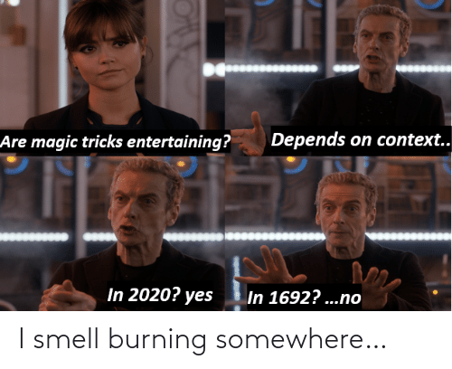 Smell, Somewhere, and Burning: I smell burning somewhere…