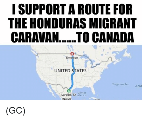 Memes, Honduras, and Mexico: I SUPPORT A ROUTE FOR  THE HONDURAS MIGRANT  Emerson  UNITED STATES  Sargasso Sea  Atla  Laredo, TX Mexico  TYGulf of  MEXICO (GC)