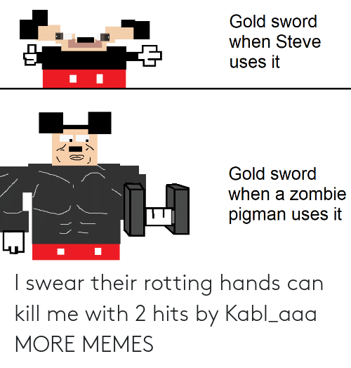 kill: I swear their rotting hands can kill me with 2 hits by Kabl_aaa MORE MEMES