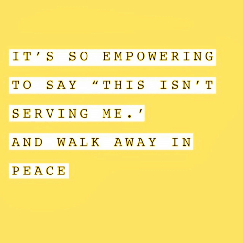 """This, This Is, and Away: I T' S SO EMPOWERING  TO SAY """"THIS IS N'T  SERVING ME  AND WA LK AWAY IN  PEACΕ"""