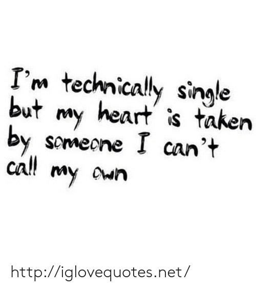 Taken, Heart, and Http: I technically sinake  but my heart is taken  by somecne I can't  cal! my cun  Ar iS Taken http://iglovequotes.net/