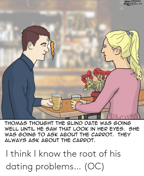 know: I think I know the root of his dating problems… (OC)
