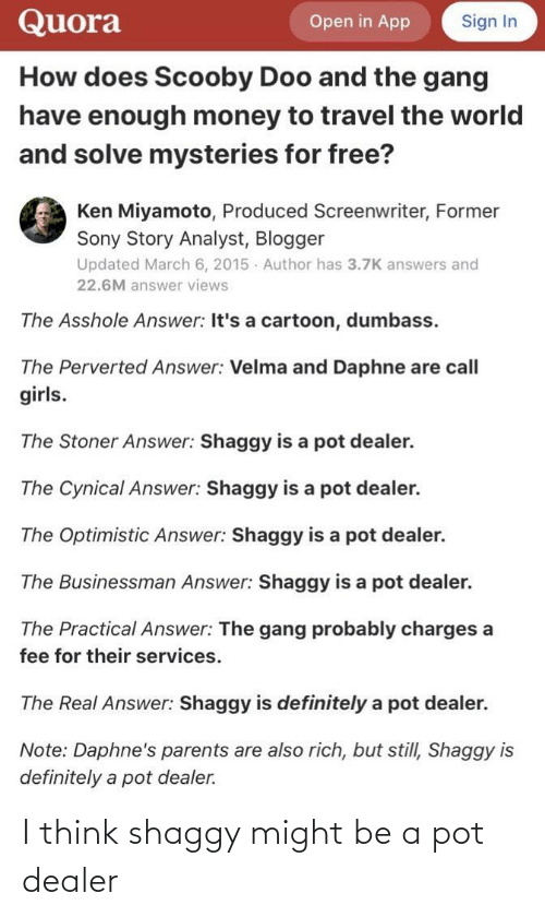 i think: I think shaggy might be a pot dealer