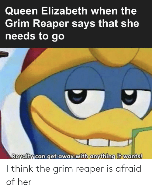 grim: I think the grim reaper is afraid of her